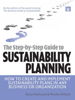 The Step-by-Step Guide to Sustainability Planning: How to Create and Implement Sustainability Plans in Any Business or Organization