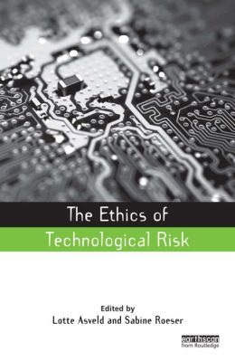 The Ethics of Technological Risk