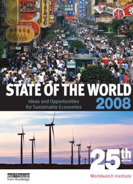State of the World 2008: Ideas and Opportunities for Sustainable Economies