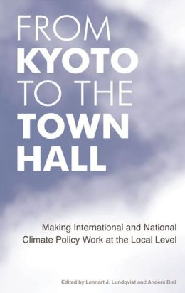 From Kyoto to the Town Hall: Making International and National Climate Policy Work at the Local Level
