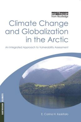 Climate Change and Globalization in the Arctic: An Integrated Approach to Vulnerability Assessment