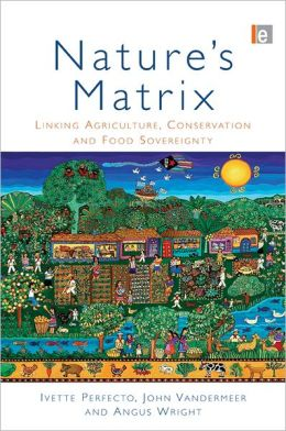 Nature's Matrix: Linking Agriculture, Conservation and Food Sovereignty
