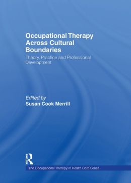 Occupational Therapy Across Cultural Boundaries: Theory, Practice and Professional Development