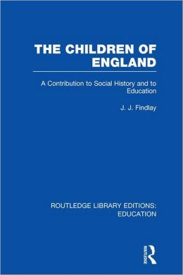 The Children of England: A Contribution to Social History and to Education