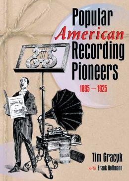 Popular American Recording Pioneers: 1895-1925