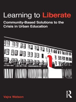 Learning to Liberate: Community-Based Solutions to the Crisis in Urban Education