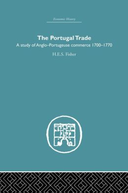 The Portugal Trade: A study of Anglo-Portugeuse Commerce 1700-1770