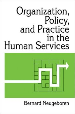Organization, Policy, and Practice in the Human Services