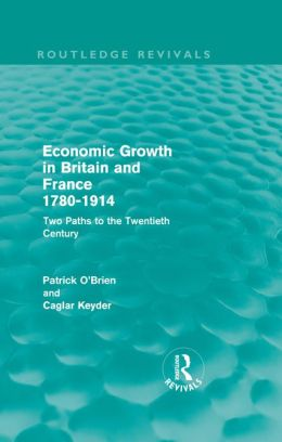 Economic Growth in Britain and France 1780-1914 (Routledge Revivals): Two Paths to the Twentieth Century