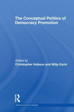 The Conceptual Politics of Democracy Promotion