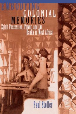 Embodying Colonial Memories: Spirit Possession, Power, and the Hauka in West Africa