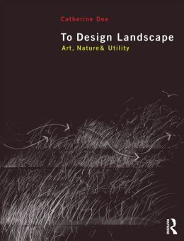 To Design Landscape: Art, Nature & Utility
