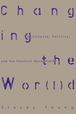 Changing the Wor(l)d: Discourse, Politics and the Feminist Movement