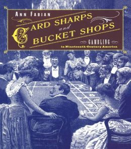 Card Sharps and Bucket Shops: Gambling in Nineteenth-Century America