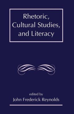 Rhetoric, Cultural Studies, and Literacy: Selected Papers From the 1994 Conference of the Rhetoric Society of America