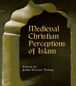 Medieval Christian Perceptions of Islam: A Book of Essays