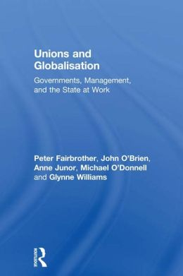 Unions and Globalisation: Governments, Management, and the State at Work