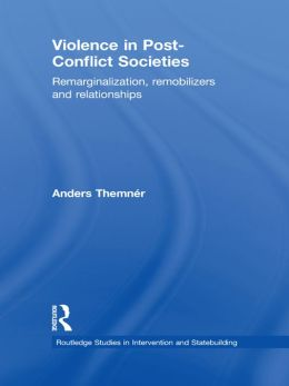 Violence in Post-Conflict Societies: Remarginalization, Remobilizers and Relationships