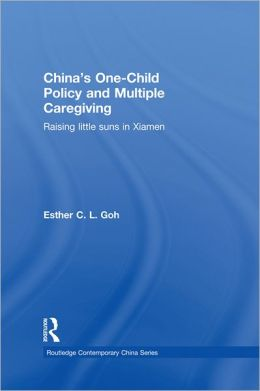 China's One-Child Policy and Multiple Caregiving: Raising Little Suns in Xiamen