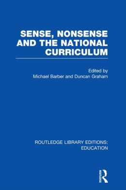 Sense and Nonsense and the National Curriculum (RLE Edu B)