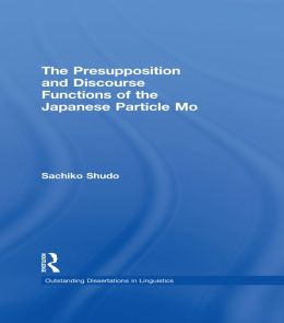 The Presupposition and Discourse Functions of the Japanese Particle Mo