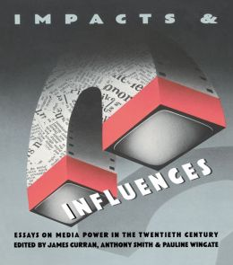Impacts and Influences: Media Power in the Twentieth Century