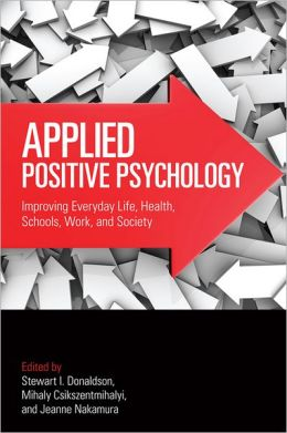 Applied Positive Psychology: Improving Everyday Life, Health, Schools, Work, and Society