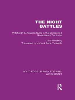 The Night Battles (RLE Witchcraft): Witchcraft and Agrarian Cults in the Sixteenth and Seventeenth Centuries