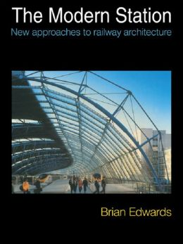 The Modern Station: New Approaches to Railway Architecture