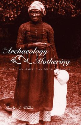 The Archaeology of Mothering: An African-American Midwife's Tale