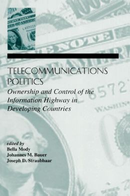 Telecommunications Politics: Ownership and Control of the information Highway in Developing Countries