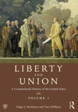 Liberty and Union: A Constitutional History of the United States, vol. 1: A Constitutional History of the United States, volume 1