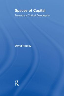 Spaces of Capital: Towards a Critical Geography