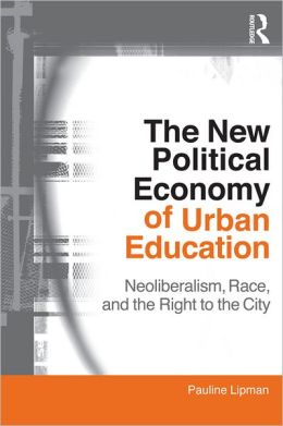 The New Political Economy of Urban Education: Neoliberalism, Race, and the Right to the City