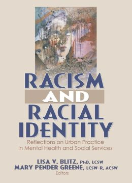 Racism and Racial Identity: Reflections on Urban Practice in Mental Health and Social Services