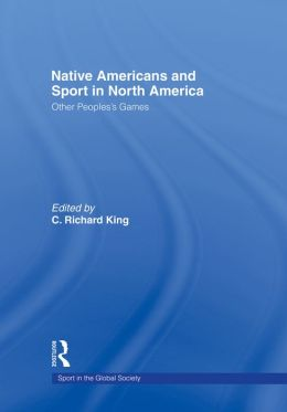 Native Americans and Sport in North America: Other People's Games