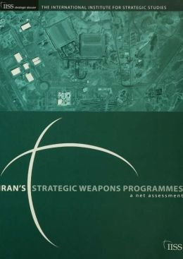 Iran's Strategic Weapons Programmes: A Net Assessment