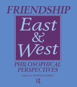 Friendship East and West: Philosophical Perspectives