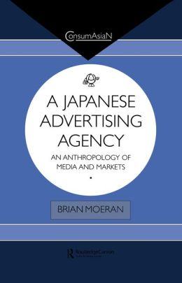 A Japanese Advertising Agency: An Anthropology of Media and Markets