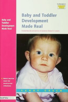 Baby and Toddler Development Made Real: Featuring the Progress of Jasmine Maya 0-2 Years