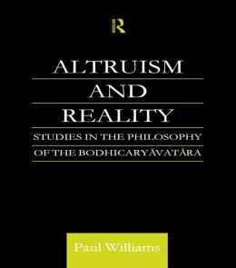 Altruism and Reality: Studies in the Philosophy of the Bodhicaryavatara