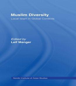 Muslim Diversity: Local Islam in Global Contexts