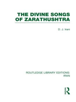 The Divine Songs of Zarathushtra (RLE Iran C)