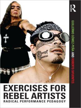 Exercises for Rebel Artists: Radical Performance Pedagogy