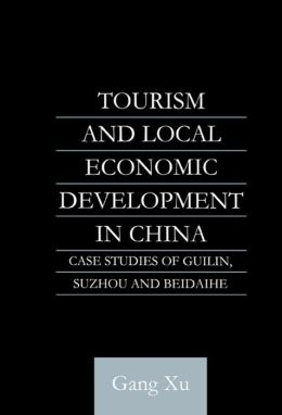 Tourism and Local Development in China: Case Studies of Guilin, Suzhou and Beidaihe