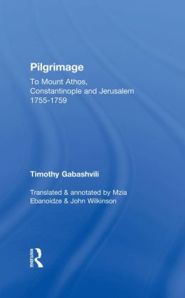 Pilgrimage: Timothy Gabashvili's Travels to Mount Athos, Constantinople and Jerusalem, 1755-1759