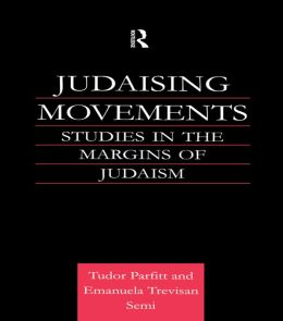 Judaising Movements: Studies in the Margins of Judaism in Modern Times