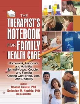 The Therapist's Notebook for Family Health Care: Homework, Handouts, and Activities for Individuals, Couples, and Families Coping with Illness, Loss, and Disability