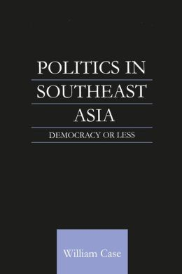 Politics in Southeast Asia: Democracy or Less