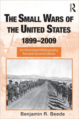 The Small Wars of the United States, 1899-2009: An Annotated Bibliography